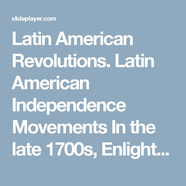 Latin American Revolutions. Latin American Independence Movements In the late 1700s, Enlightenment and revolutionary ideas spread from Europe and the. -  ppt download