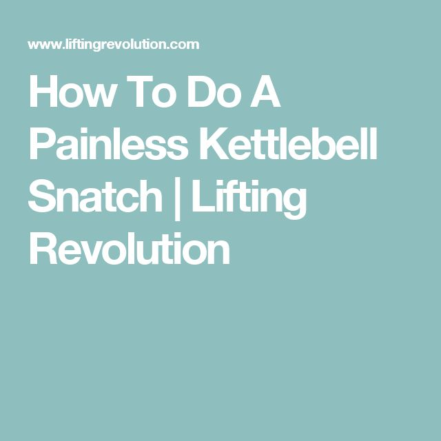 How To Do A Painless Kettlebell Snatch | Lifting Revolution