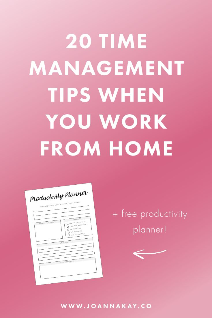 20 Time Management Tips When You Work From Home + Free Productivity Planner.