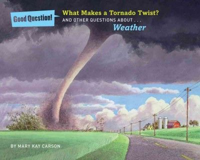 What Makes a Tornado Twist?: And Other Questions About... Weather (Good Question!)