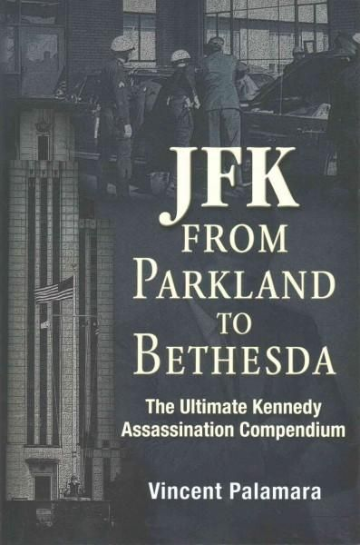 JFK - From Parkland to Bethesda: The Ultimate Kennedy Assassination Compendium