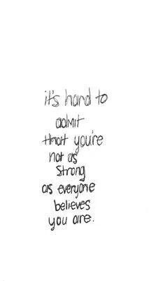 It's hard to admit that you're not as strong as everyone believes you are