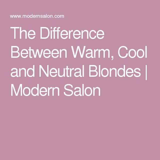 The Difference Between Warm, Cool and Neutral Blondes | Modern Salon