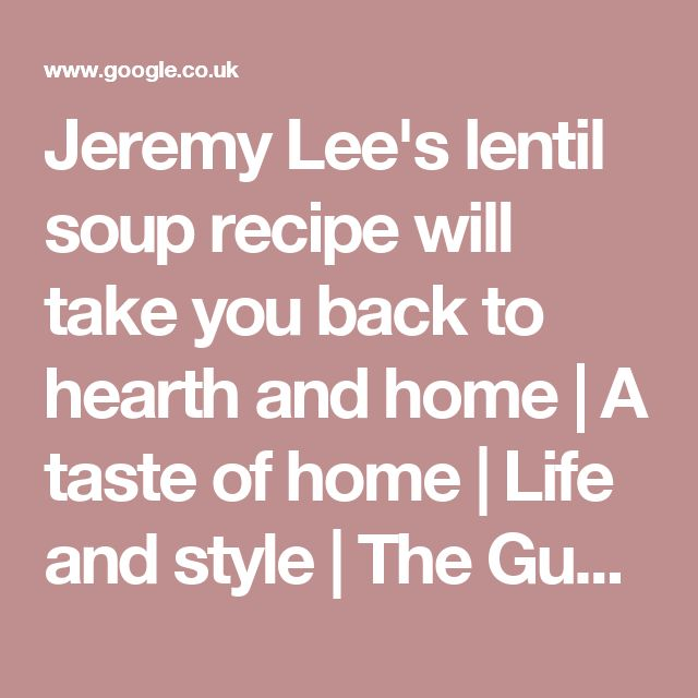 Cute Jeremy Lee us lentil soup recipe will take you back to hearth and home A taste