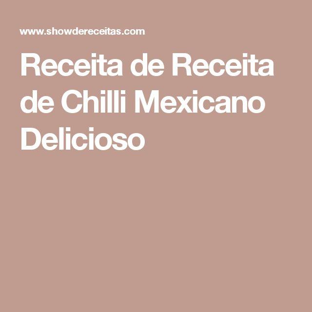 Receita de Receita de Chilli Mexicano Delicioso