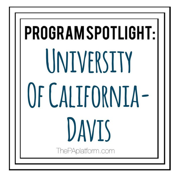 Location: Sacramento, California  Number of students: 80-90 (including PA and NP students)  Application Cycle: CASPA April - July 15th, then a supplemental  application is sent.  Interview dates:October  Start date: Summer  Length of Program: 27 months  Public/Private: Public, b