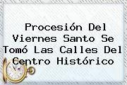 http://tecnoautos.com/wp-content/uploads/imagenes/tendencias/thumbs/procesion-del-viernes-santo-se-tomo-las-calles-del-centro-historico.jpg Viernes Santo. Procesión del Viernes Santo se tomó las calles del Centro Histórico, Enlaces, Imágenes, Videos y Tweets - http://tecnoautos.com/actualidad/viernes-santo-procesion-del-viernes-santo-se-tomo-las-calles-del-centro-historico/
