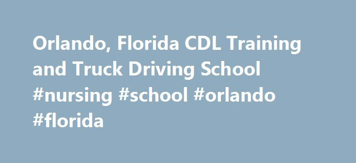 Orlando, Florida CDL Training and Truck Driving School #nursing #school #orlando #florida http://utah.remmont.com/orlando-florida-cdl-training-and-truck-driving-school-nursing-school-orlando-florida/ # Orlando, FL, Truck Driving School CDL Training is provided at Roadmaster Drivers School in Orlando, Florida. Our truck driving school in Florida provides hands-on CDL training so students may obtain real-world truck driving skills and obtain their Class A CDL license. Roadmaster Drivers School…