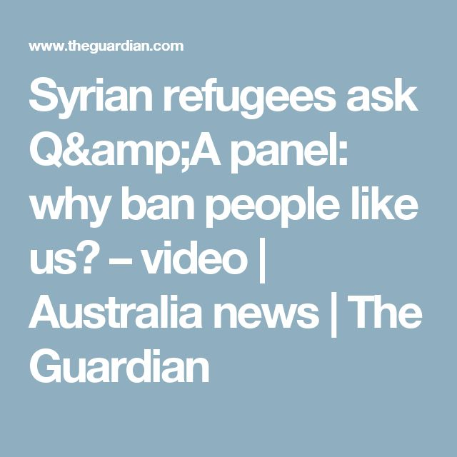 Syrian refugees ask Q&A panel: why ban people like us? – video   Australia news   The Guardian