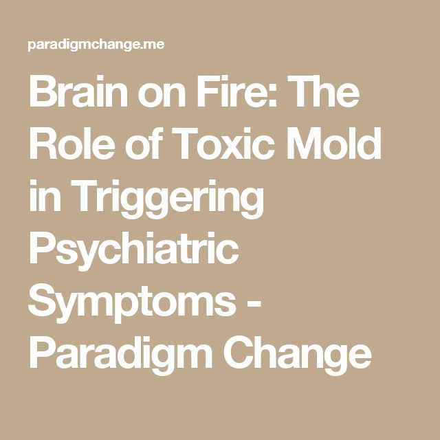 Brain on Fire: The Role of Toxic Mold in Triggering Psychiatric Symptoms - Paradigm Change