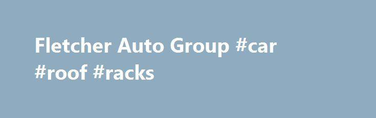 Fletcher Auto Group #car #roof #racks http://car.nef2.com/fletcher-auto-group-car-roof-racks/  #auto dealership # Fletcher Auto Group Frank Fletcher Chrysler Dodge Jeep Ram – Jonesboro 3314[...]