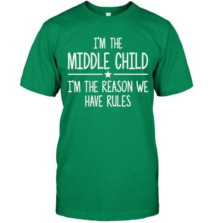 I'm the middle i'm the reason we have rules #middlechildhumor I'M THE MIDD…