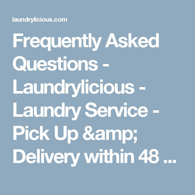 Frequently Asked Questions - Laundrylicious - Laundry Service - Pick Up & Delivery within 48 hours