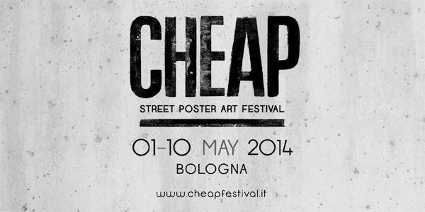 #CHEAP street poster art dall'1 al 10 maggio 2014 #findingbologna