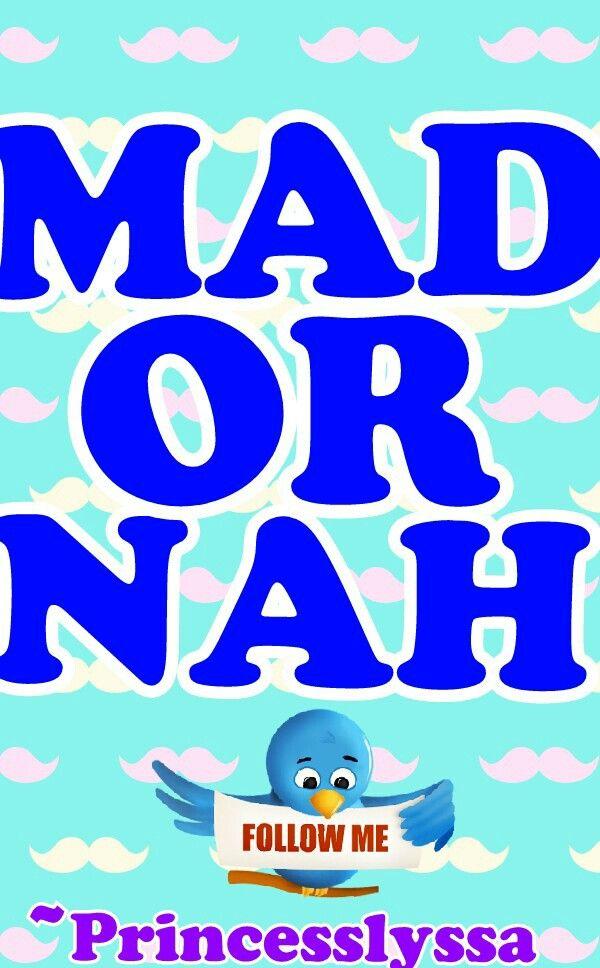MAD OR NAH!!!!!!! | Mad or Nah | Pinterest