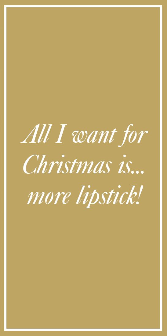 """""""All I want for Christmas is...more lipstick!"""" #holidayquote"""