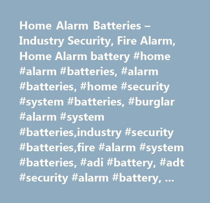 Home Alarm Batteries – Industry Security, Fire Alarm, Home Alarm battery #home #alarm #batteries, #alarm #batteries, #home #security #system #batteries, #burglar #alarm #system #batteries,industry #security #batteries,fire #alarm #system #batteries, #adi #battery, #adt #security #alarm #battery, #ge #security #alarm #battery, #innovonics #alarm #battery, #napco #alarms #battery, #network #security #systems #battery, #newmox #home #alarm #battery, #potter #electric #battery, #protection #one…