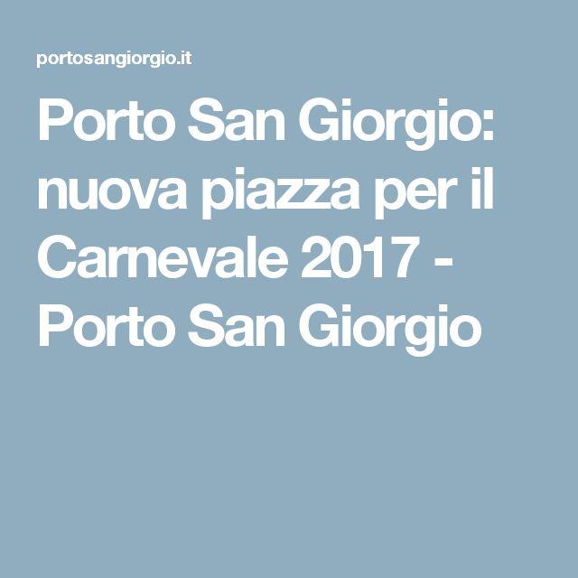 Porto San Giorgio: nuova piazza per il Carnevale 2017 - Porto San Giorgio