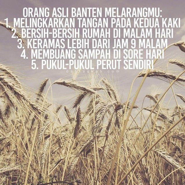 Orang asli Banten melarangmu: 1. Melingkarkan tangan pada kedua kaki. 2. Bersih-bersih rumah di malam hari. 3. Keramas lebih dari jam 9 malam. 4. Membuang sampah di sore hari 5. Pukul-pukul perut sendiri. #dahtaukahfact #dahtaukah