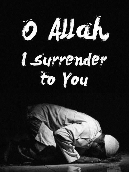 #Allah I surrender to you.