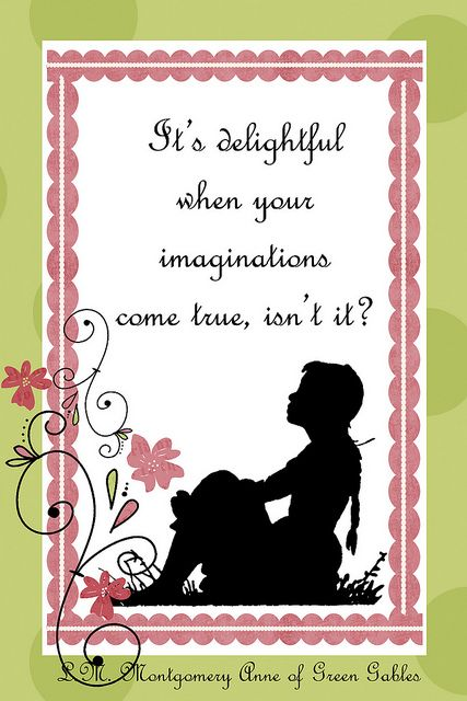 Anne of Green Gables Printables - It's delightful when you imaginations come true, isn't it?
