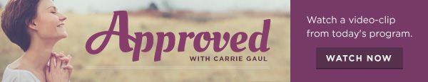"""A Yearning for Approval with Carrie Gaul // """"Your approval before God has nothing to do with what you do or what you don't do. It has everything to do with the event that took place in the past through the life, death, and resurrection of Jesus Christ. And it has continuing results in your life today."""""""