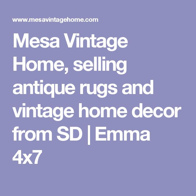Mesa Vintage Home, selling antique rugs and vintage home decor from SD | Emma 4x7