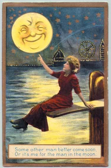 "Moons--""Some other man better come soon or its me for the man in the moon."" postcard"