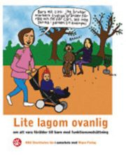 Lite lagom ovanlig : om att vara f�r�lder till barn med funktionsneds�ttning
