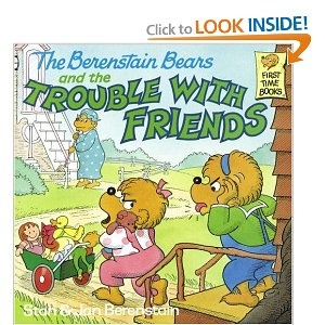 The Berenstain Bears and The Trouble With Friends by: Stan and Jan Berenstain