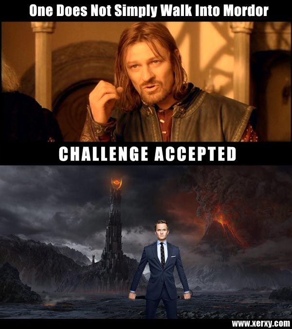 One does not simply walk into Mordor except Barney Stinson. @Shelby Stephens @Christi Cron THIS IS FOR YOU.