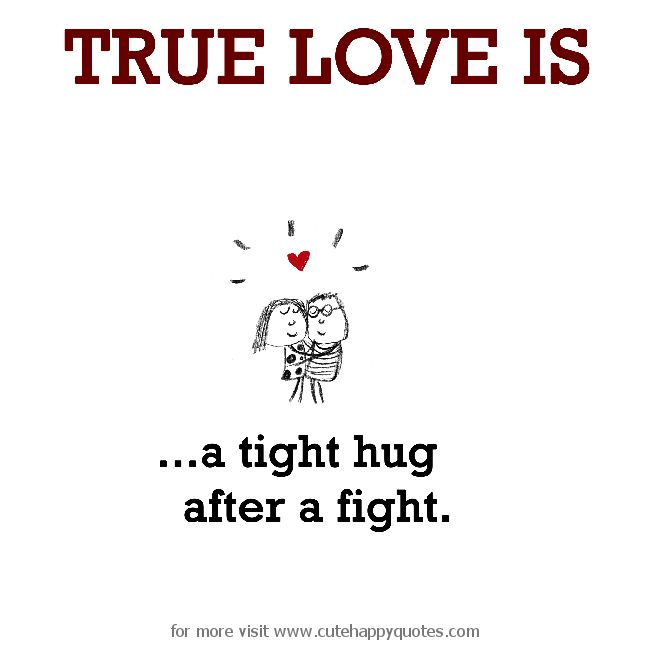 True Love is, a tight hug after a fight. - Cute Happy Quotes