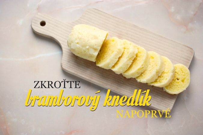 Bramborový knedlík je podle mě nejen naprostý základ české kuchyně, ale taky skvělá zbraň domácí kuchařky. Všichni ho milují, takže na něj utáhnete víc lidí než na vařenou nudli. A kdyby se náhodou nepovedl, pak...
