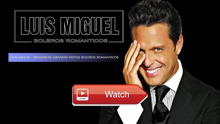 LUIS MIGUEL ROMANCES Grandes Exitos Boleros Romanticos Full playlist 17  LUIS MIGUEL ROMANCES Grandes Exitos Boleros Romanticos Full playlist 17 LUIS MIGUEL ROMANCES Grandes Exitos Boleros