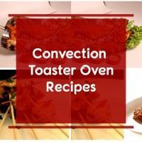 Convection Toaster Oven Recipes