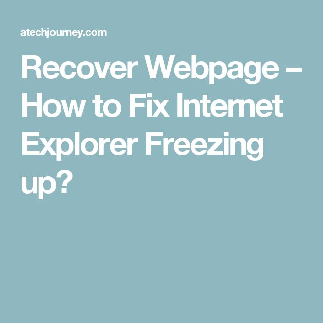Recover Webpage – How to Fix Internet Explorer Freezing up?