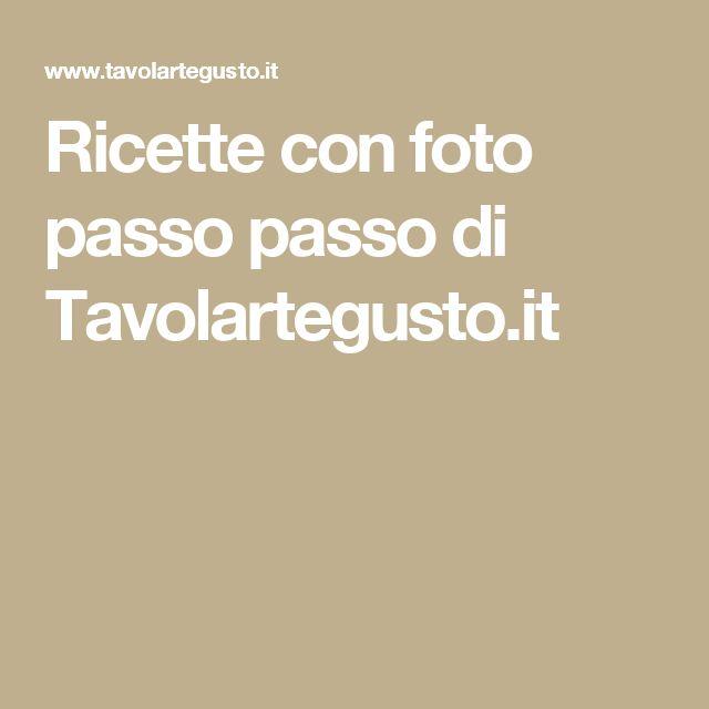 Ricette con foto passo passo di Tavolartegusto.it