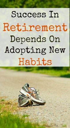 You'll need new habits in retirement.