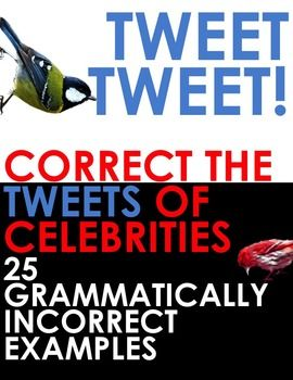 TWITTER ISSUES - Correct the Spelling and Grammar of Celebrities! This great bell ringer includes 25 grammatically incorrect tweets from famous celebrities. Pop one on the board and get your students to correct them!   A mixture of spelling and grammar issues #Twissues on one fun PPT.  I made this into a TuesdayTwissue activity and the kids LOVE it!  This could also be used in any subject area for Literacy across the curriculum.