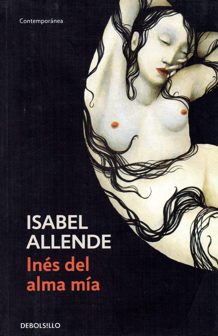 Ines del alma mía. Allende, Isabel, 1942- Novelista chilena Premio Nacional de Literatura 2010.