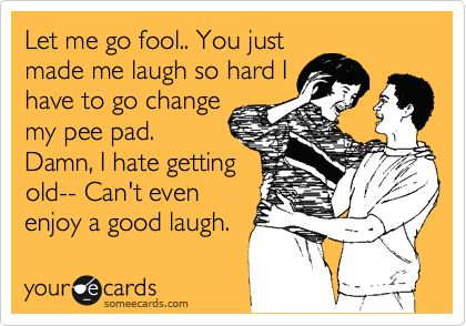 Let me go fool.. You just made me laugh so hard I have to go change my pee pad. Damn, I hate getting old-- Can't even enjoy a good laugh.Cathy Spaces, Damn You Made Me Laugh, Lori Meadow, Pee Pads, Funny Stuff, Industrial Humor