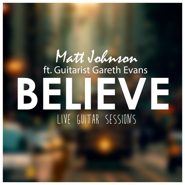 Believe - Live Guitar Sessions, a song by Matt Johnson, Gareth Evans on Spotify
