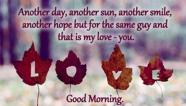 Be a reason for the smile on your lover's face by wishing her, a very good Morning with our good Morning My Love Quotes.