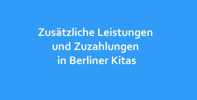 Zusätzliche Leistungen und Zuzahlungen in Berliner Kitas und Kindergarten – Teil III Mehr dazu auch bei kitarechtler.de ->