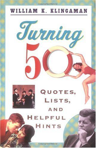 Turning 50: #Quotes, Lists, and Helpful Hints/William K. Klingaman