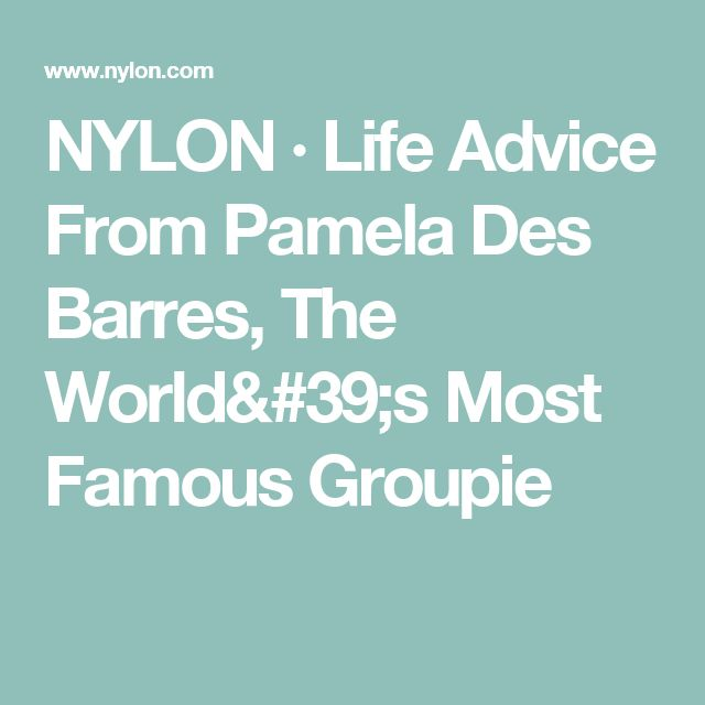 NYLON · Life Advice From Pamela Des Barres, The World's Most Famous Groupie