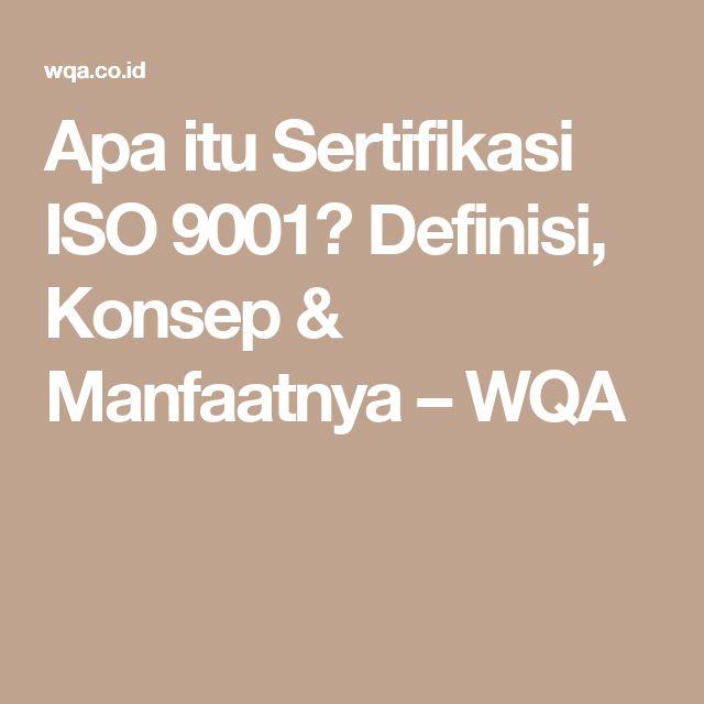 Apa itu Sertifikasi ISO 9001? Definisi, Konsep & Manfaatnya – WQA