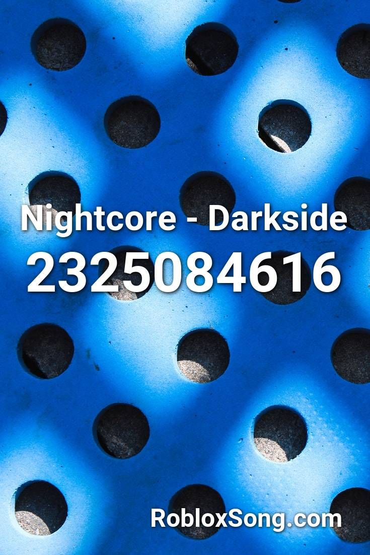 Roblox Darkside Song Code Nightcore Darkside Roblox Id Roblox Music Codes In 2020 Roblox Nightcore Sza Love Galore
