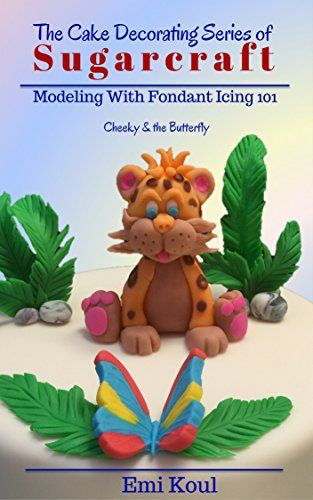 The Cake Decorating Series of  SUGARCRAFT (Modeling With Fondant Icing 101 Book…