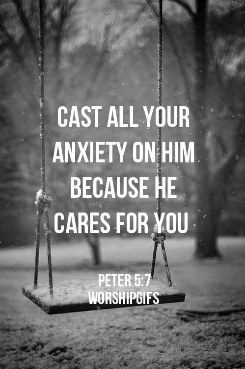 Give your fears and anxiety to God. He will meet you where you are and carry you.